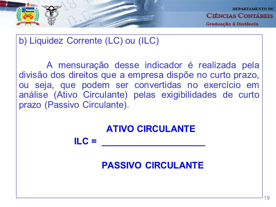 b) Liquidez Corrente (LC) ou (ILC)