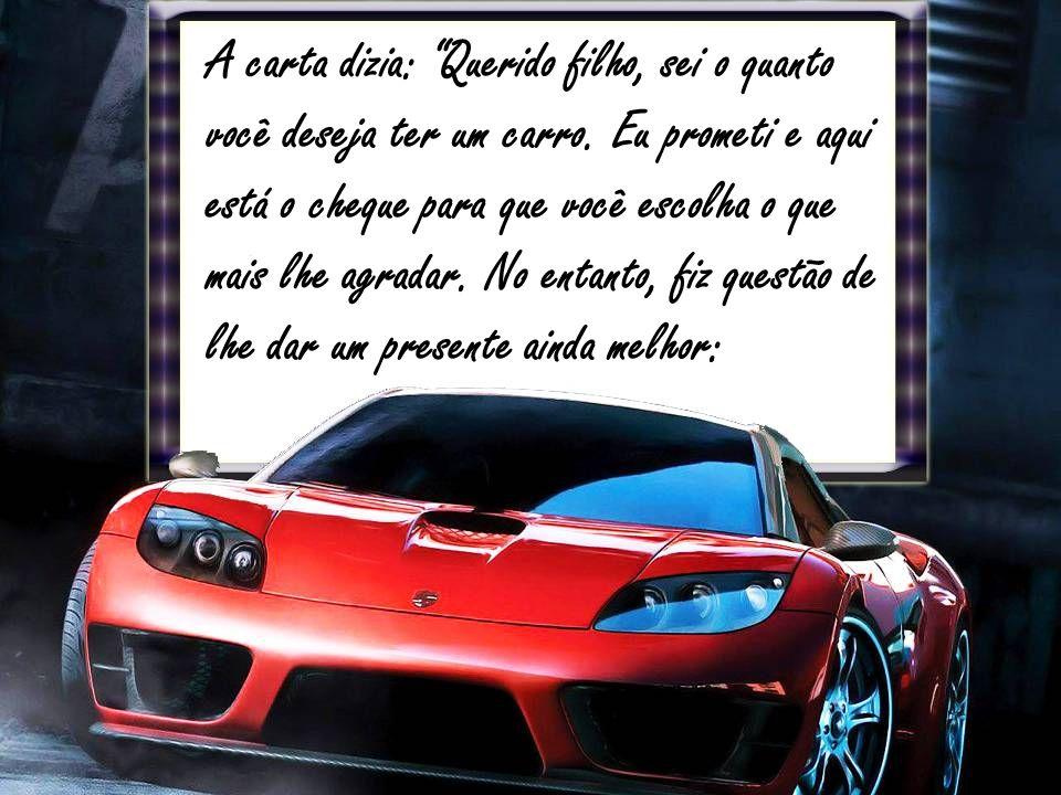 A carta dizia: Querido filho, sei o quanto você deseja ter um carro