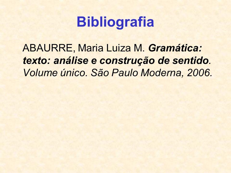 Bibliografia ABAURRE, Maria Luiza M. Gramática: texto: análise e construção de sentido.