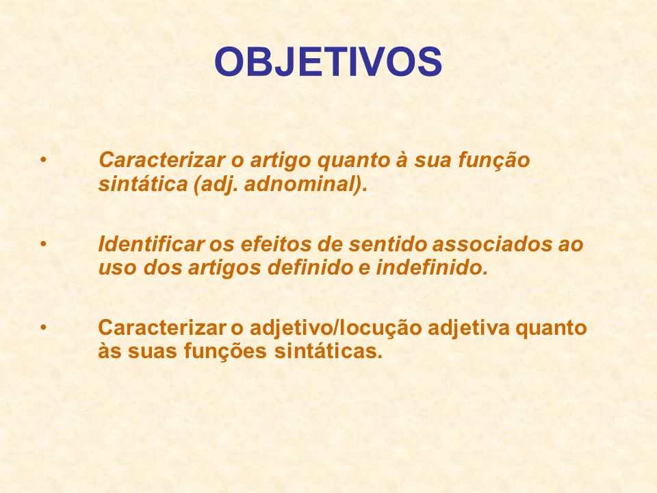 OBJETIVOS Caracterizar o artigo quanto à sua função sintática (adj. adnominal).
