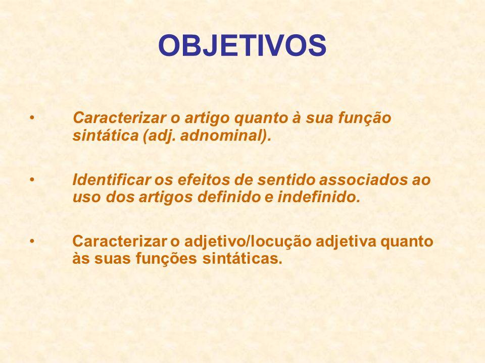 OBJETIVOSCaracterizar o artigo quanto à sua função sintática (adj. adnominal).