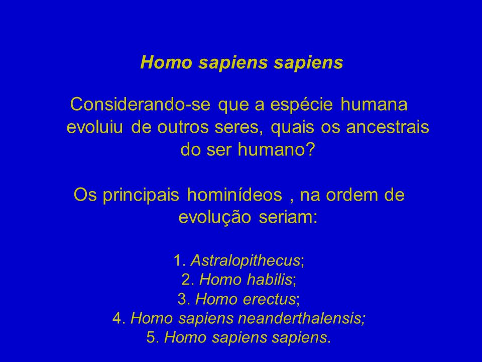 Os principais hominídeos , na ordem de evolução seriam: