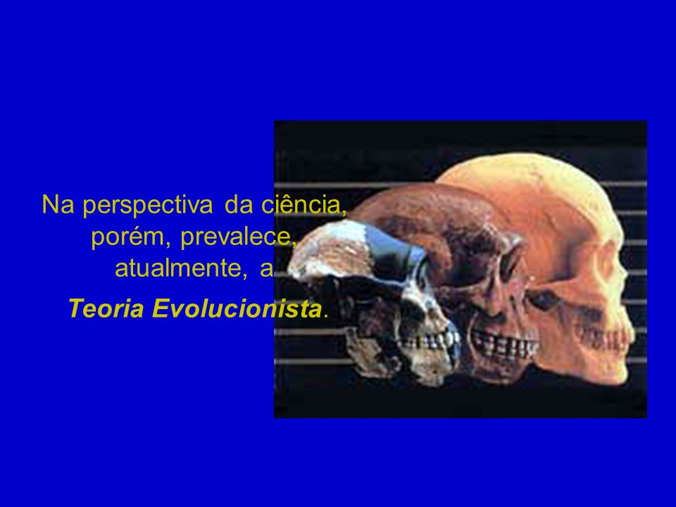 Na perspectiva da ciência, porém, prevalece, atualmente, a