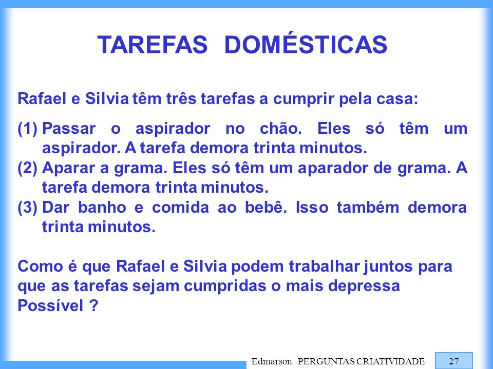 TAREFAS DOMÉSTICAS Rafael e Silvia têm três tarefas a cumprir pela casa: