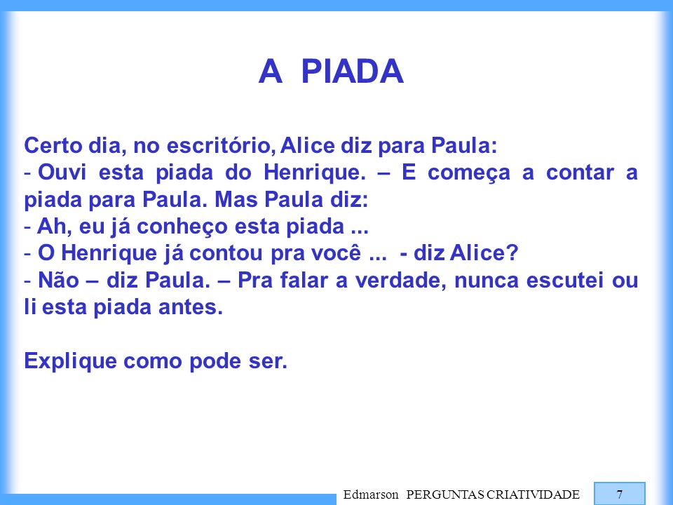 A PIADA Certo dia, no escritório, Alice diz para Paula: