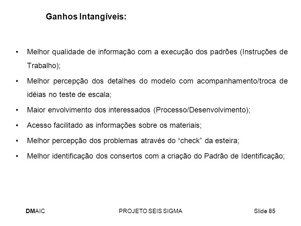 Ganhos Intangíveis: Melhor qualidade de informação com a execução dos padrões (Instruções de Trabalho);