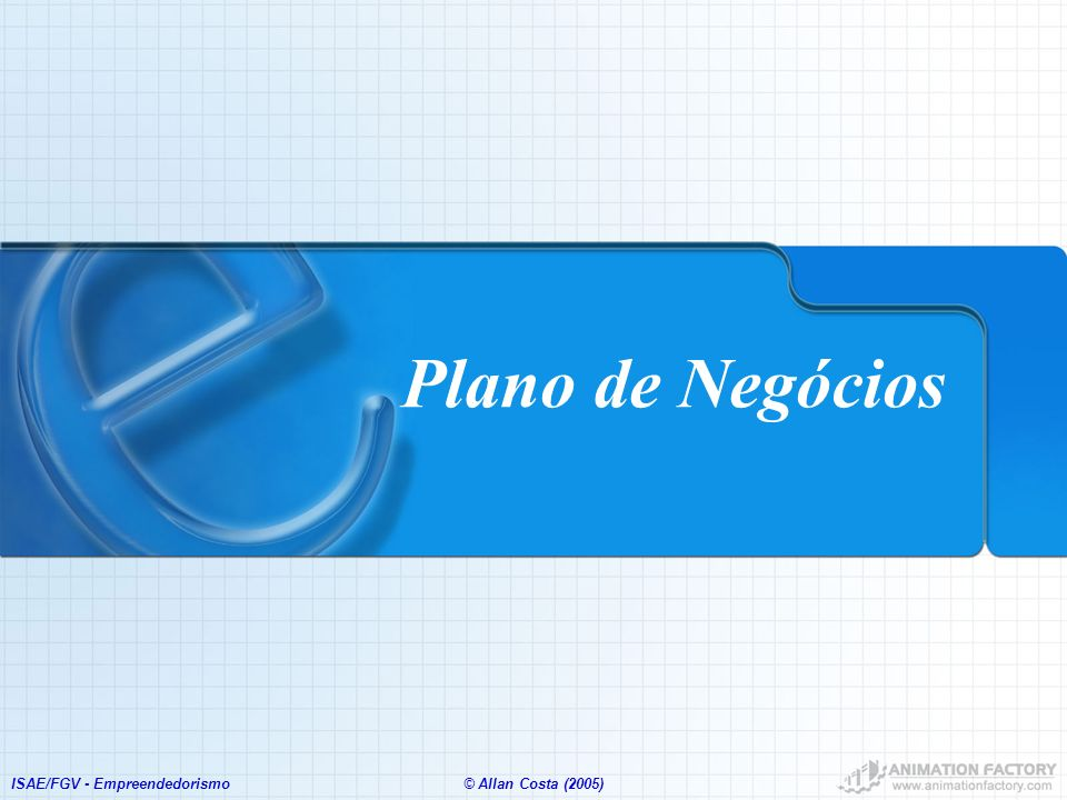 Plano de Negócios ISAE/FGV - Empreendedorismo © Allan Costa (2005)