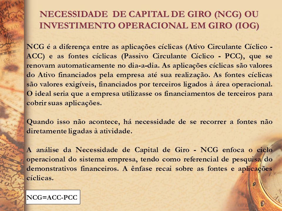 NECESSIDADE DE CAPITAL DE GIRO (NCG) OU INVESTIMENTO OPERACIONAL EM GIRO (IOG)