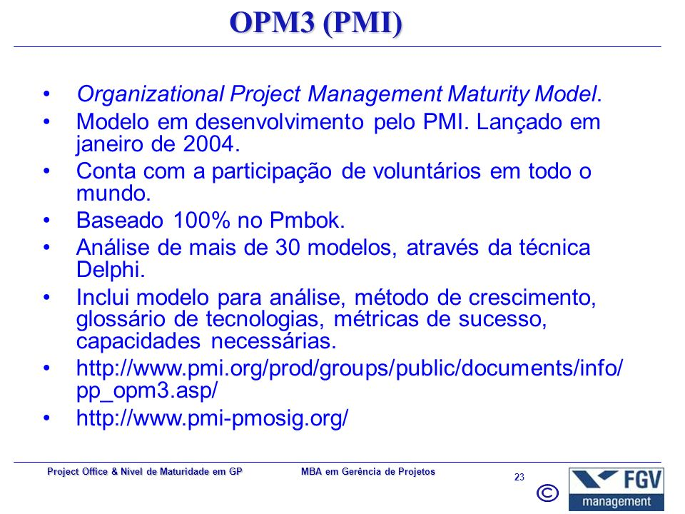 OPM3 (PMI) Organizational Project Management Maturity Model.