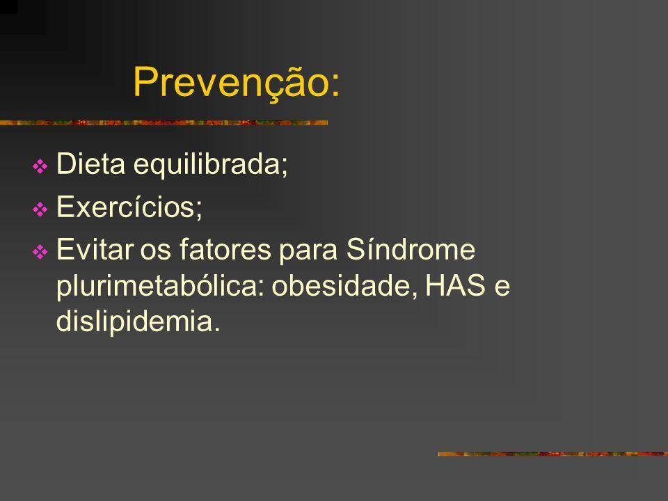 Prevenção: Dieta equilibrada; Exercícios;