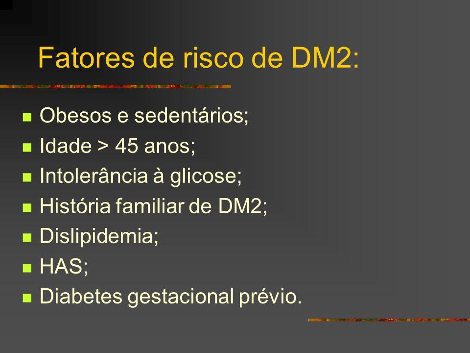 Fatores de risco de DM2: Obesos e sedentários; Idade > 45 anos;