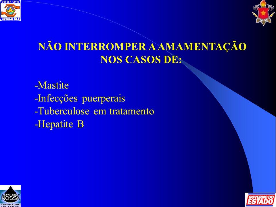 NÃO INTERROMPER A AMAMENTAÇÃO NOS CASOS DE: