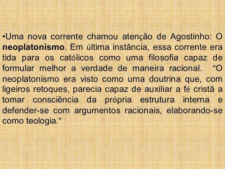 Uma nova corrente chamou atenção de Agostinho: O neoplatonismo