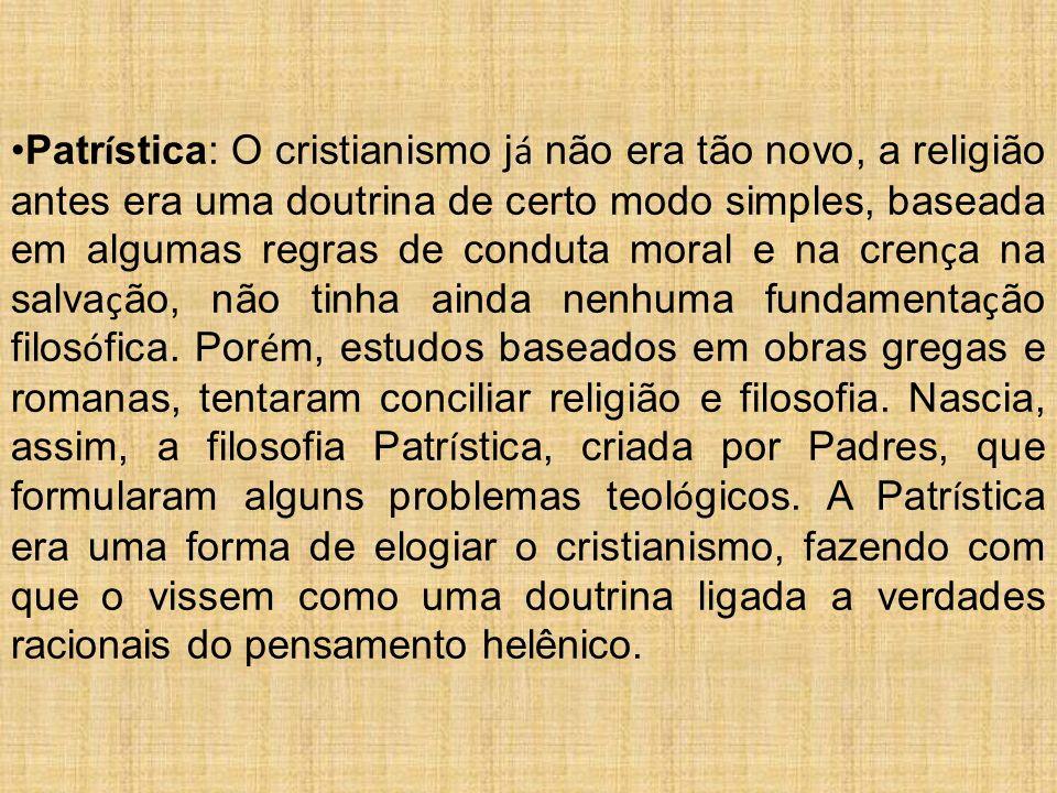 Patrística: O cristianismo já não era tão novo, a religião antes era uma doutrina de certo modo simples, baseada em algumas regras de conduta moral e na crença na salvação, não tinha ainda nenhuma fundamentação filosófica.