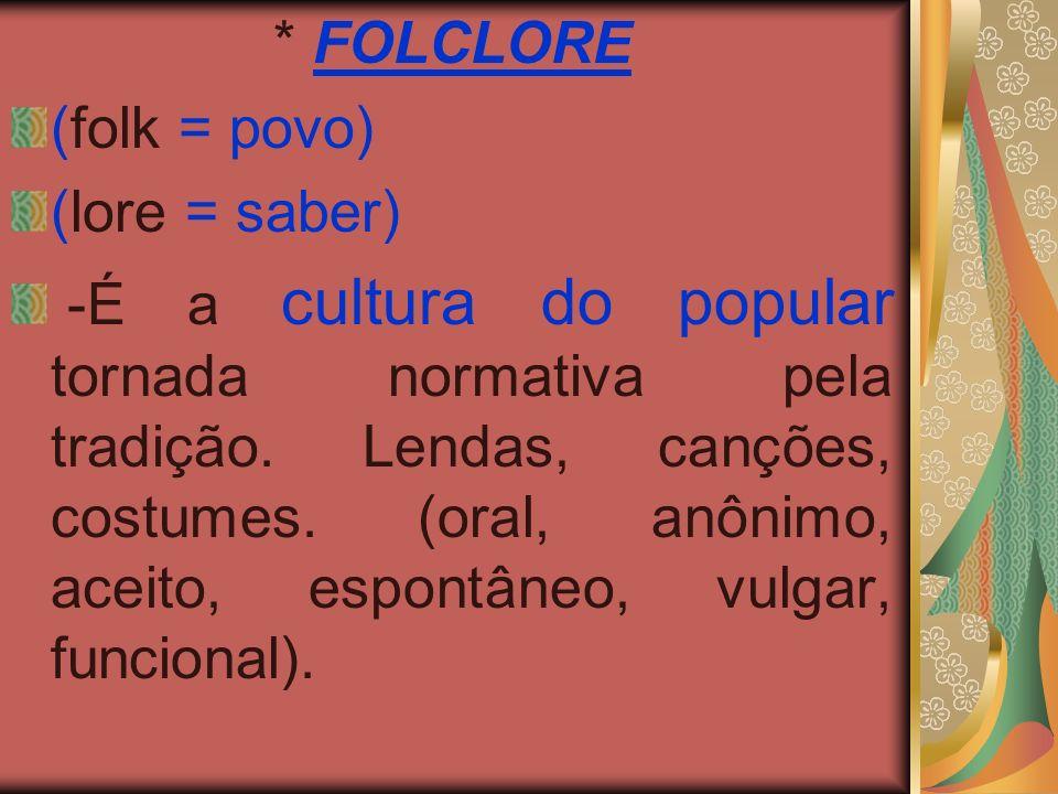 * FOLCLORE (folk = povo) (lore = saber)