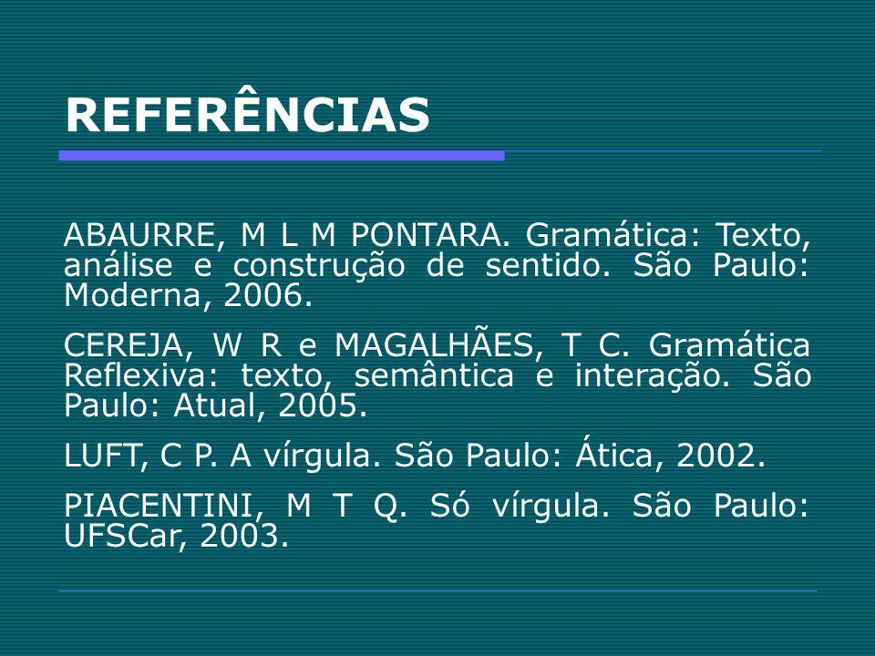 REFERÊNCIASABAURRE, M L M PONTARA. Gramática: Texto, análise e construção de sentido. São Paulo: Moderna, 2006.