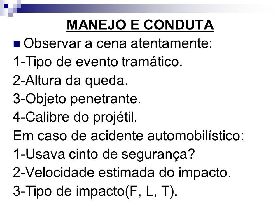 MANEJO E CONDUTA Observar a cena atentamente: 1-Tipo de evento tramático. 2-Altura da queda. 3-Objeto penetrante.