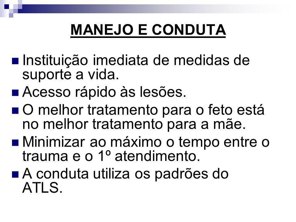 MANEJO E CONDUTA Instituição imediata de medidas de suporte a vida. Acesso rápido às lesões.