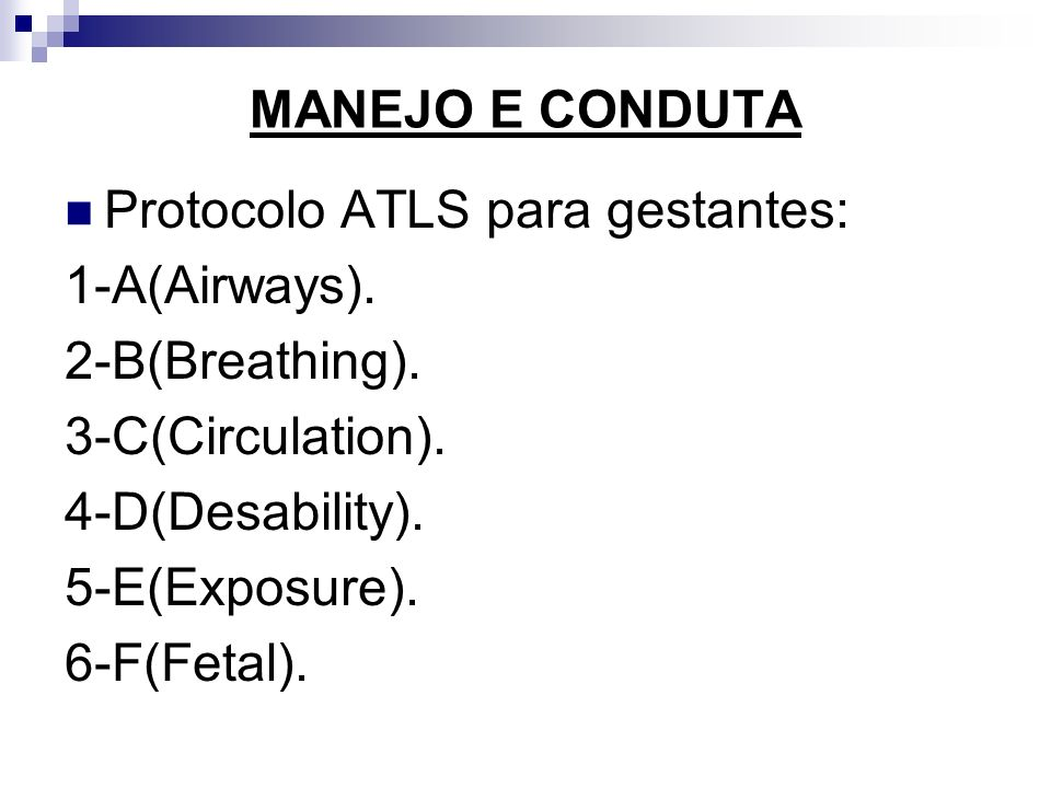 MANEJO E CONDUTA Protocolo ATLS para gestantes: 1-A(Airways). 2-B(Breathing). 3-C(Circulation). 4-D(Desability).