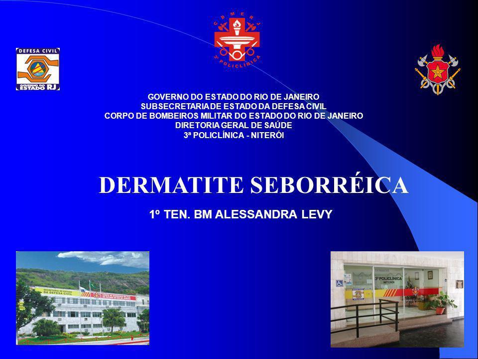 DERMATITE SEBORRÉICA 1º TEN. BM ALESSANDRA LEVY