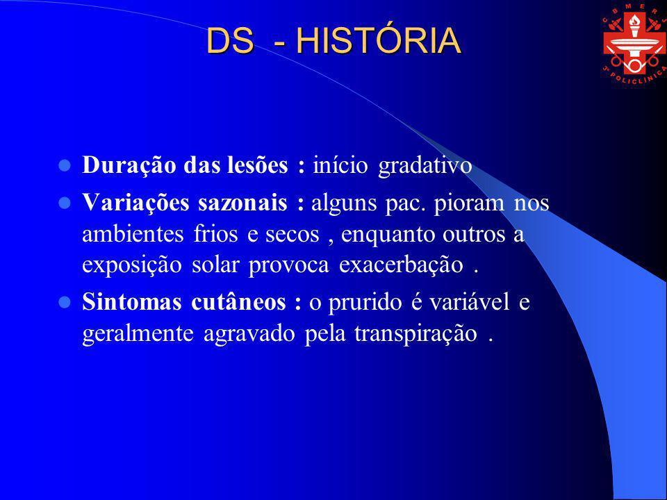 DS - HISTÓRIA Duração das lesões : início gradativo