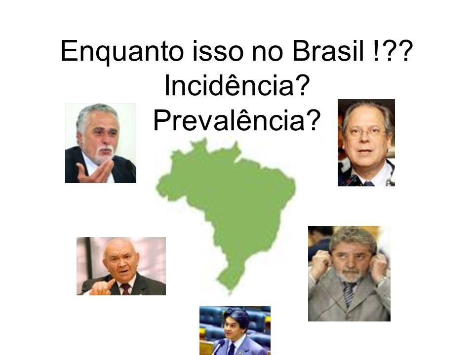 Enquanto isso no Brasil ! Incidência Prevalência