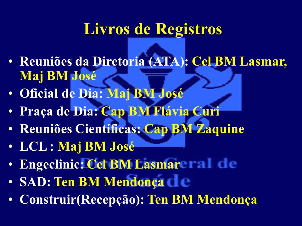 Livros de Registros Reuniões da Diretoria (ATA): Cel BM Lasmar, Maj BM José. Oficial de Dia: Maj BM José.