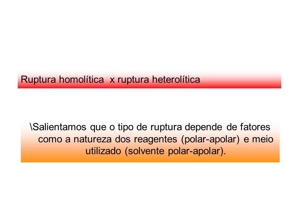 Ruptura homolítica x ruptura heterolítica