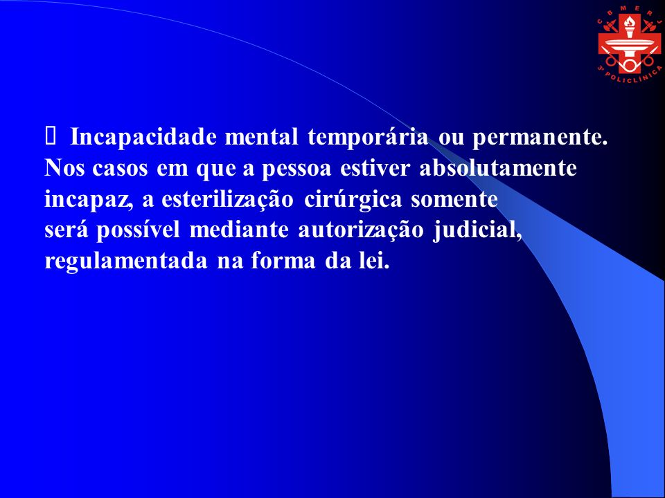 Ø Incapacidade mental temporária ou permanente.