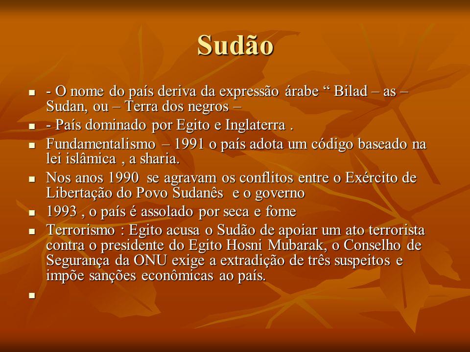Sudão- O nome do país deriva da expressão árabe Bilad – as – Sudan, ou – Terra dos negros – - País dominado por Egito e Inglaterra .