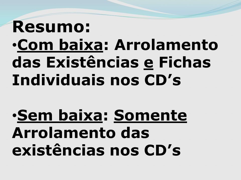 Resumo: Com baixa: Arrolamento das Existências e Fichas Individuais nos CD's.