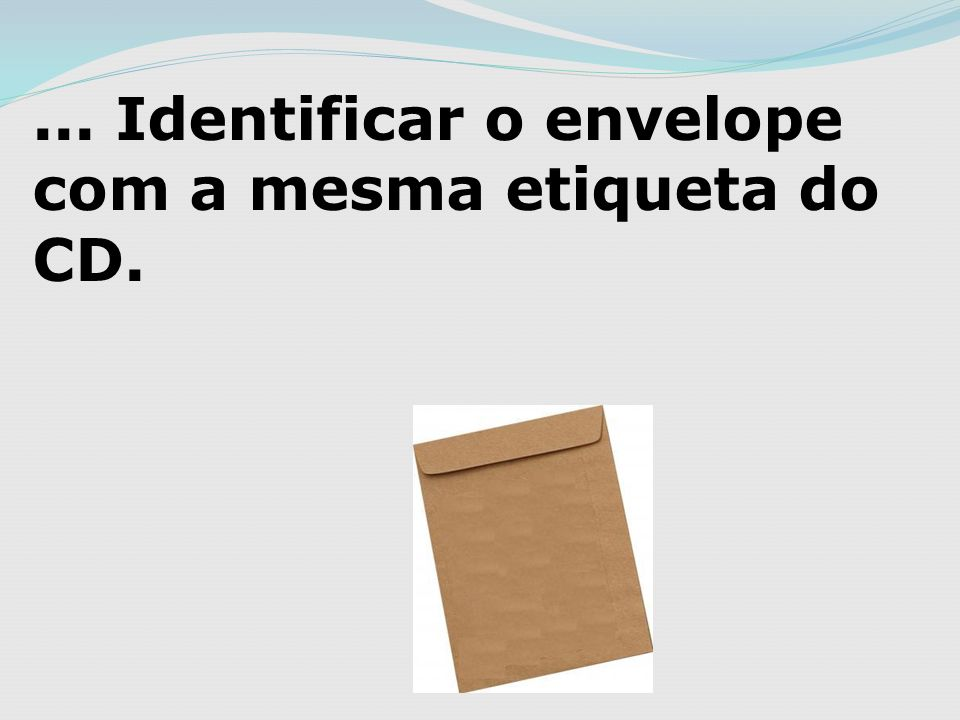 ... Identificar o envelope com a mesma etiqueta do CD.