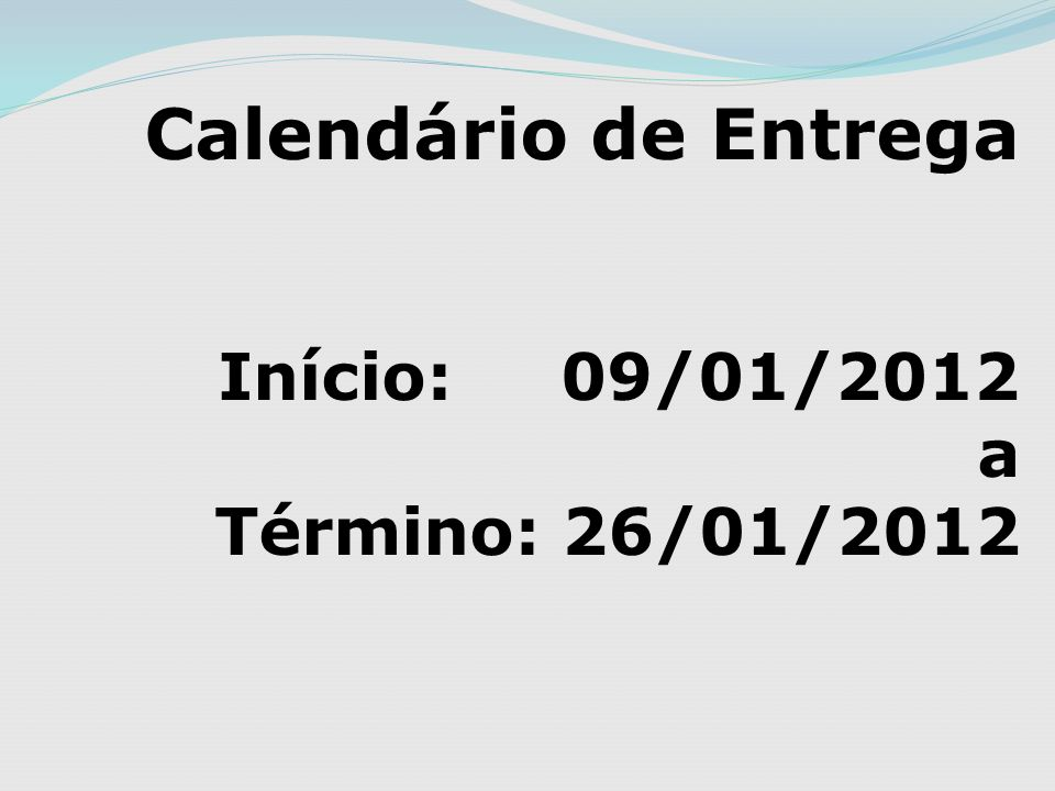 Calendário de Entrega Início: 09/01/2012 a Término: 26/01/2012