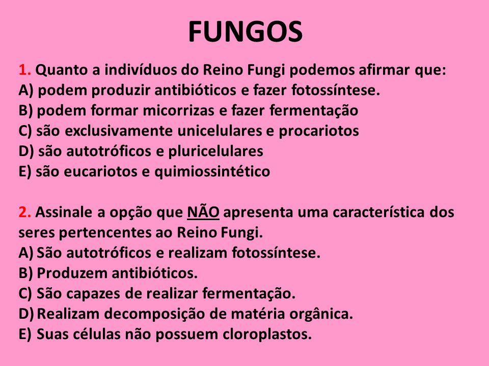 FUNGOS 1. Quanto a indivíduos do Reino Fungi podemos afirmar que: