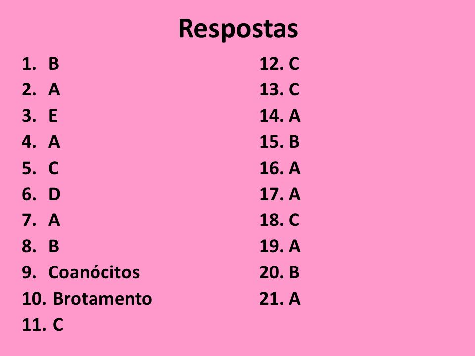 Respostas B 12. C A 13. C E 14. A A 15. B C 16. A D 17. A A 18. C