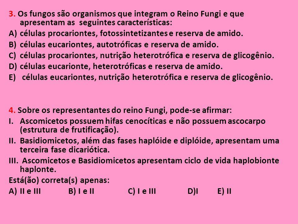 3. Os fungos são organismos que integram o Reino Fungi e que apresentam as seguintes características: