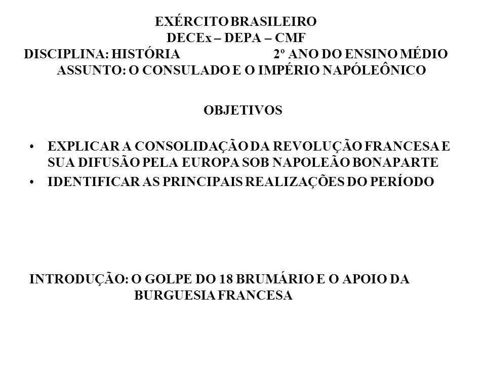 EXÉRCITO BRASILEIRO DECEx – DEPA – CMF DISCIPLINA: HISTÓRIA 2º ANO DO ENSINO MÉDIO ASSUNTO: O CONSULADO E O IMPÉRIO NAPÓLEÔNICO