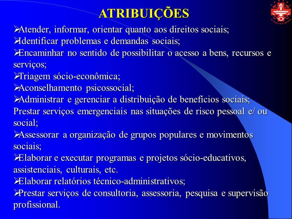 ATRIBUIÇÕES Atender, informar, orientar quanto aos direitos sociais;