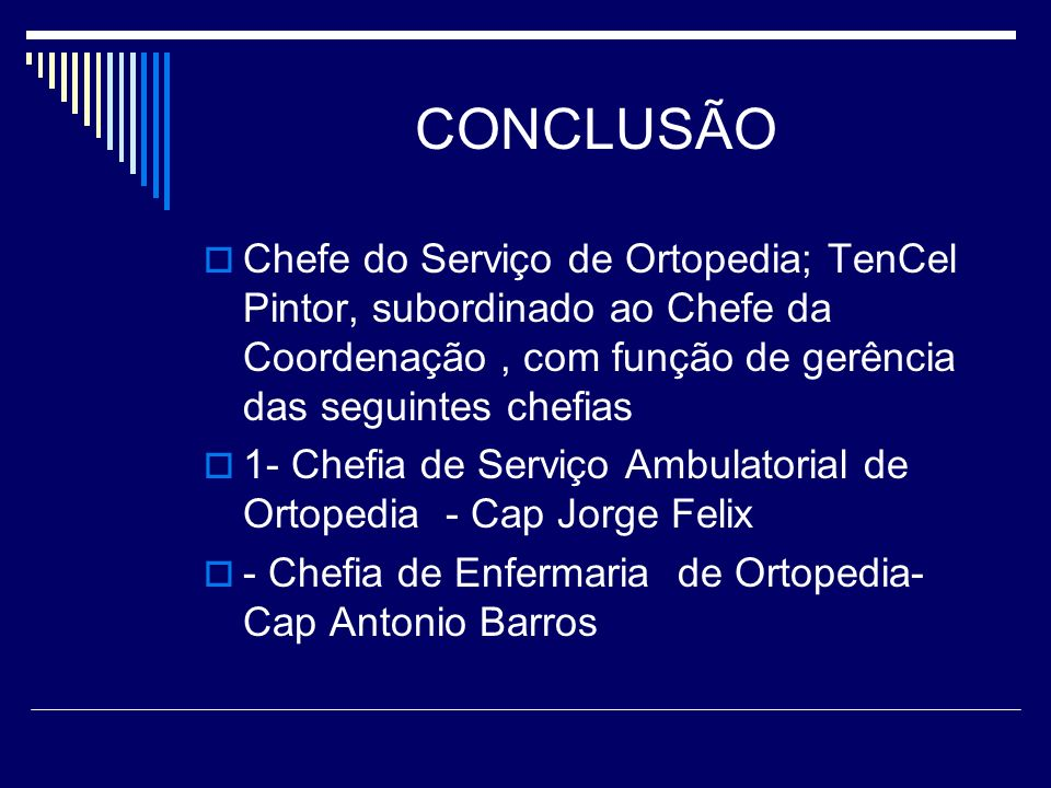 CONCLUSÃOChefe do Serviço de Ortopedia; TenCel Pintor, subordinado ao Chefe da Coordenação , com função de gerência das seguintes chefias.