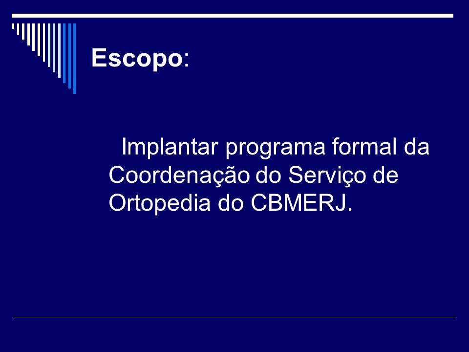 Escopo: Implantar programa formal da Coordenação do Serviço de Ortopedia do CBMERJ.