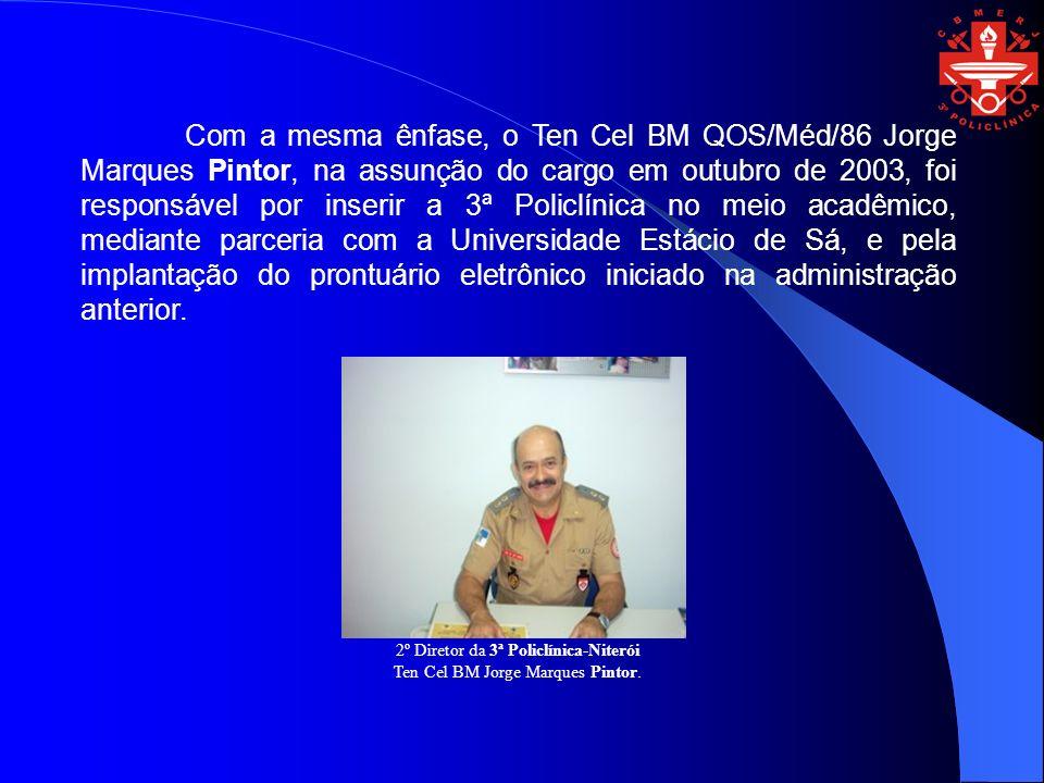 Com a mesma ênfase, o Ten Cel BM QOS/Méd/86 Jorge Marques Pintor, na assunção do cargo em outubro de 2003, foi responsável por inserir a 3ª Policlínica no meio acadêmico, mediante parceria com a Universidade Estácio de Sá, e pela implantação do prontuário eletrônico iniciado na administração anterior.