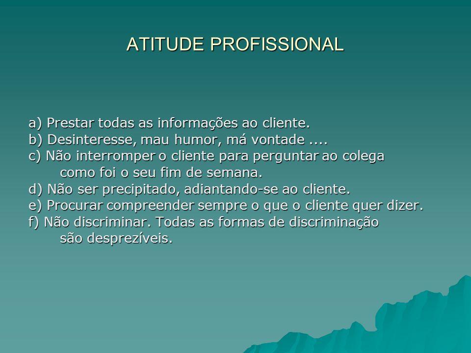ATITUDE PROFISSIONAL a) Prestar todas as informações ao cliente.