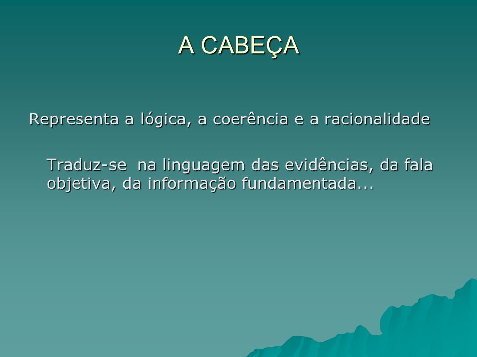 A CABEÇA Representa a lógica, a coerência e a racionalidade