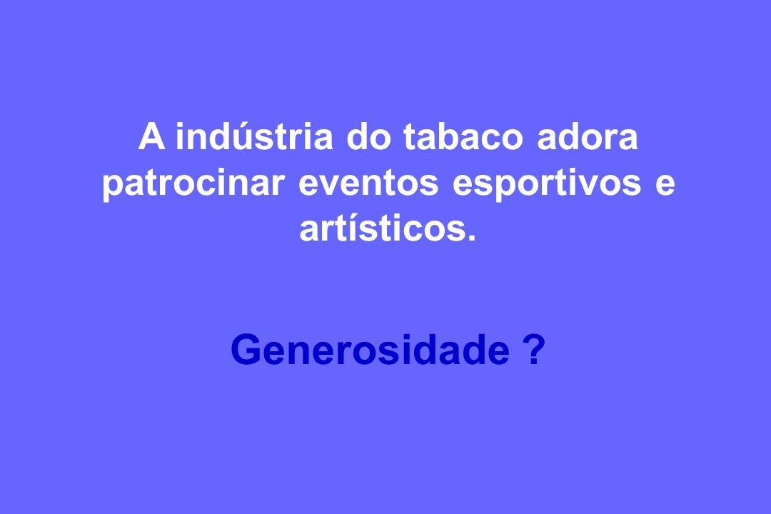 A indústria do tabaco adora patrocinar eventos esportivos e artísticos.