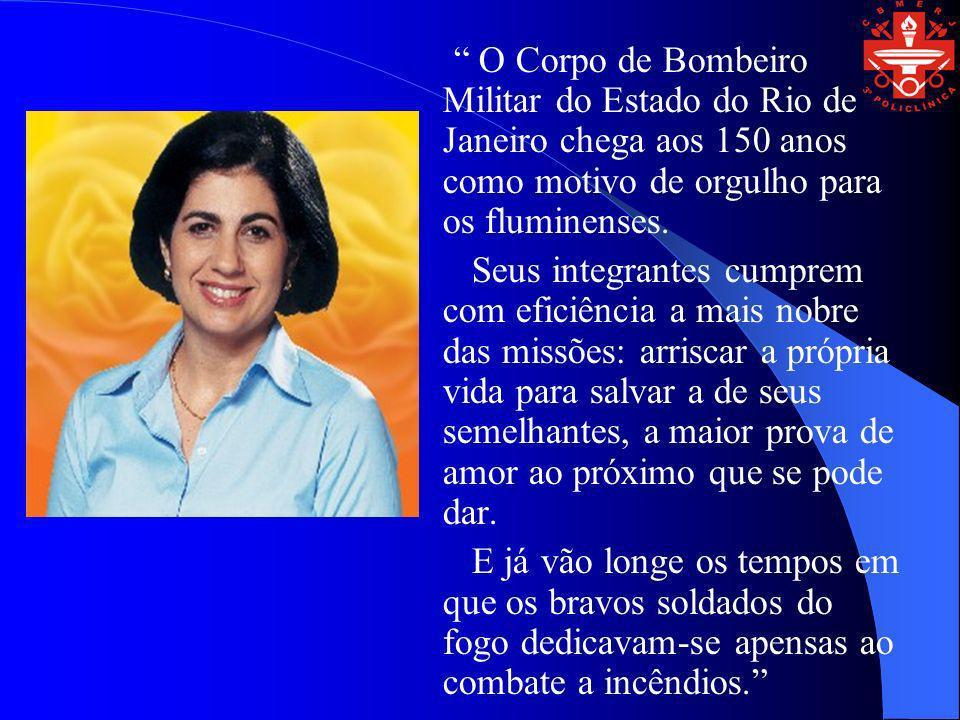 O Corpo de Bombeiro Militar do Estado do Rio de Janeiro chega aos 150 anos como motivo de orgulho para os fluminenses.