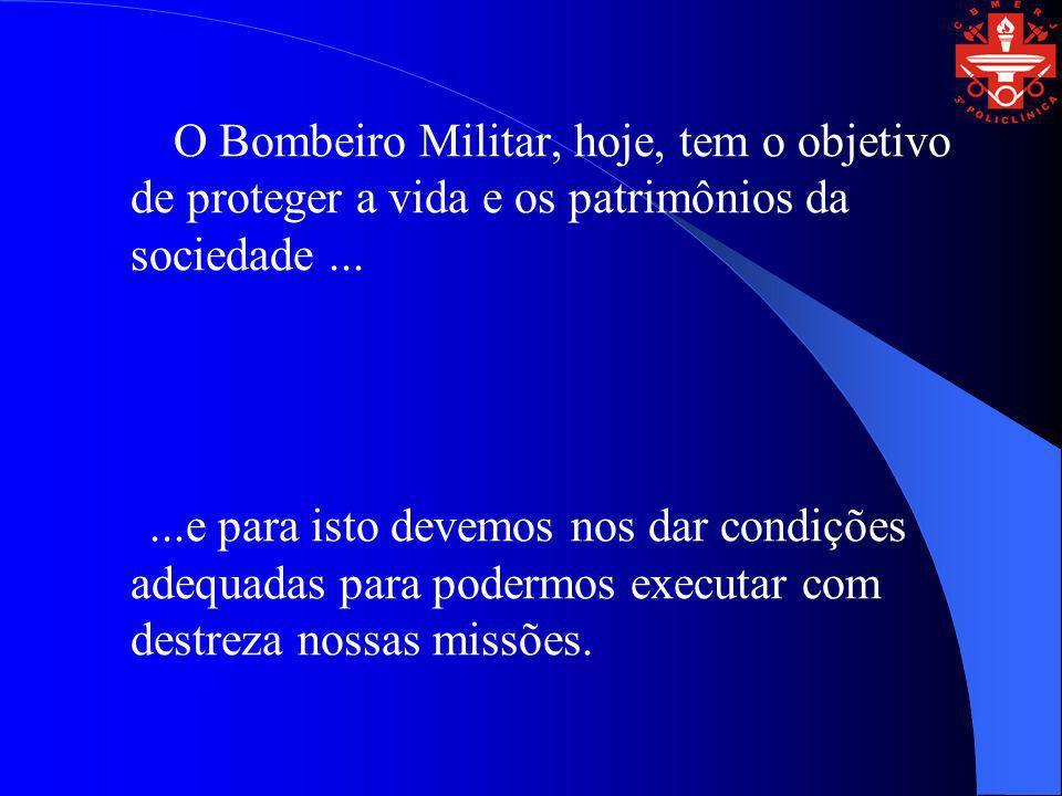 O Bombeiro Militar, hoje, tem o objetivo de proteger a vida e os patrimônios da sociedade ...