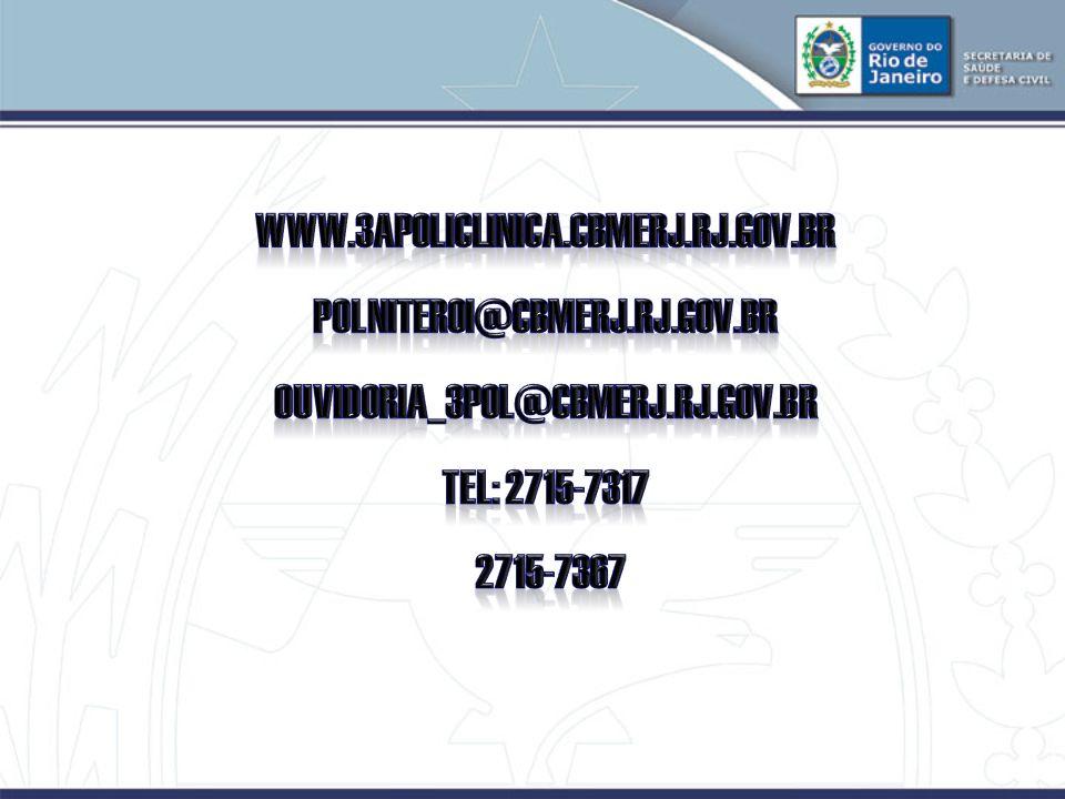 www.3apoliclinica.cbmerj.rj.gov.br polniteroi@cbmerj.rj.gov.br. ouvidoria_3pol@cbmerj.rj.gov.br. Tel: 2715-7317.