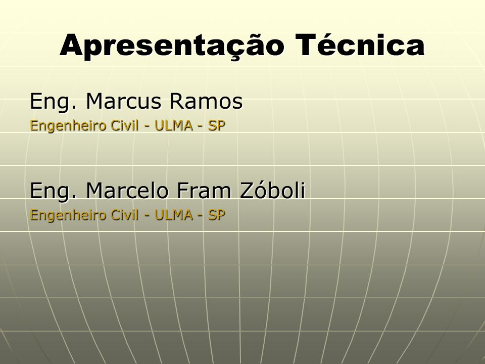 Apresentação Técnica Eng. Marcus Ramos Eng. Marcelo Fram Zóboli
