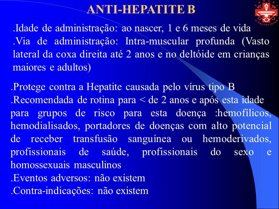ANTI-HEPATITE B .Idade de administração: ao nascer, 1 e 6 meses de vida.