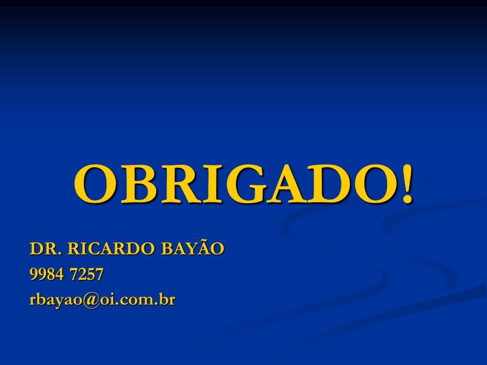 OBRIGADO! DR. RICARDO BAYÃO 9984 7257 rbayao@oi.com.br